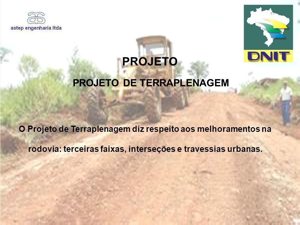 PROJETO O Projeto de Terraplenagem diz respeito aos melhoramentos na rodovia: terceiras faixas, interseções e travessias urbanas. PROJETO DE TERRAPLEN