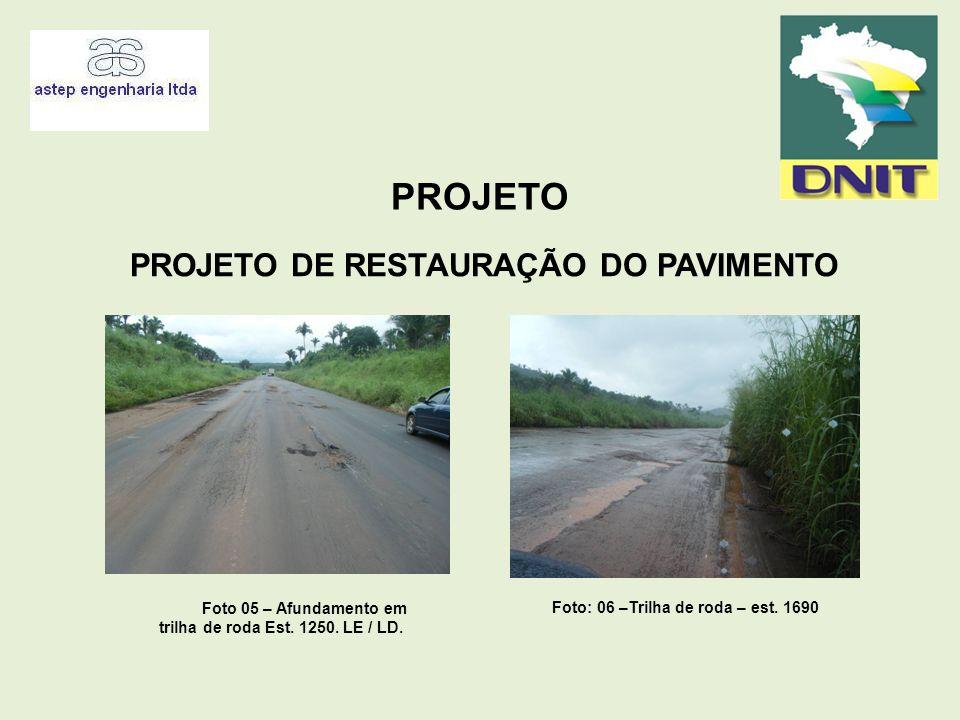 PROJETO PROJETO DE RESTAURAÇÃO DO PAVIMENTO Foto 05 – Afundamento em trilha de roda Est. 1250. LE / LD. Foto: 06 –Trilha de roda – est. 1690