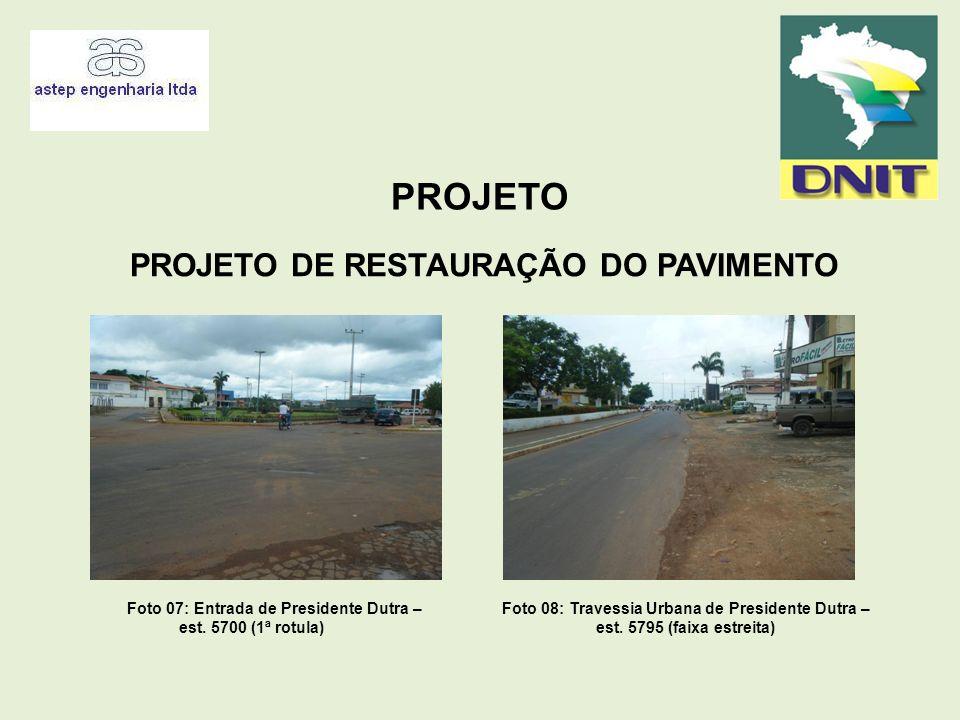 PROJETO PROJETO DE RESTAURAÇÃO DO PAVIMENTO Foto 07: Entrada de Presidente Dutra – est. 5700 (1ª rotula) Foto 08: Travessia Urbana de Presidente Dutra