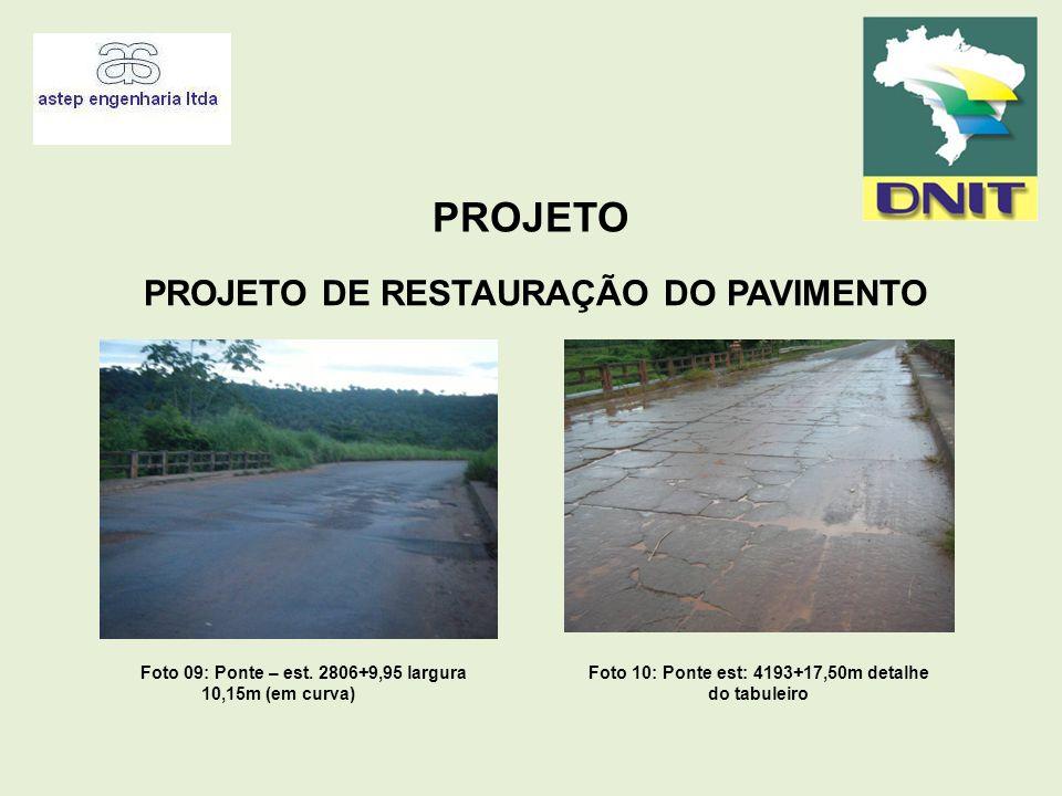 PROJETO PROJETO DE RESTAURAÇÃO DO PAVIMENTO Foto 09: Ponte – est. 2806+9,95 largura 10,15m (em curva) Foto 10: Ponte est: 4193+17,50m detalhe do tabul