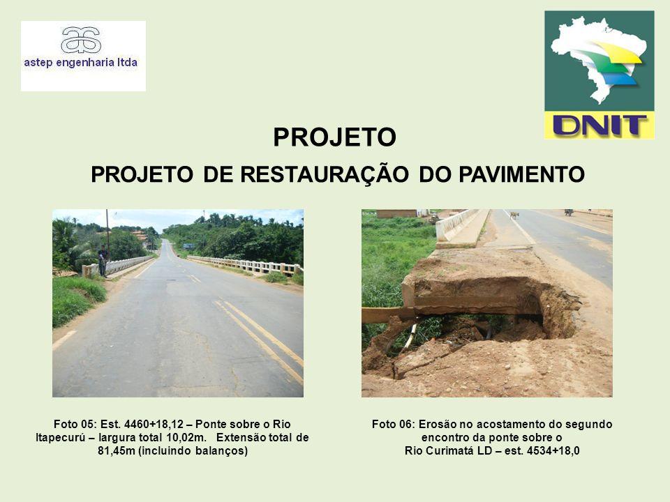 PROJETO PROJETO DE RESTAURAÇÃO DO PAVIMENTO Foto 05: Est. 4460+18,12 – Ponte sobre o Rio Itapecurú – largura total 10,02m. Extensão total de 81,45m (i