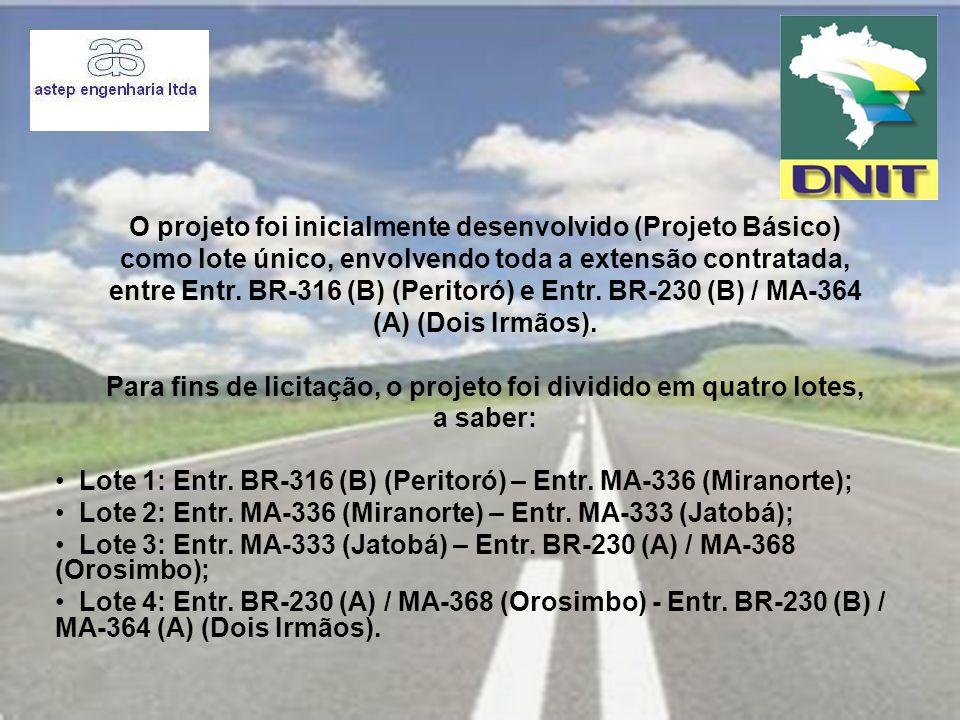O projeto foi inicialmente desenvolvido (Projeto Básico) como lote único, envolvendo toda a extensão contratada, entre Entr. BR-316 (B) (Peritoró) e E