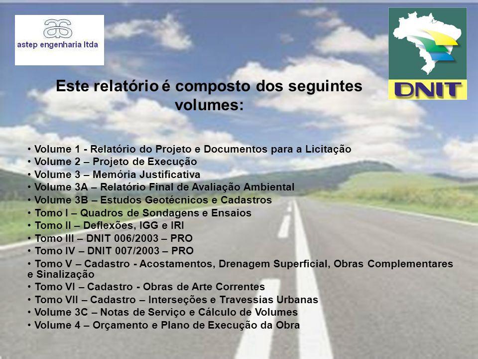 Este relatório é composto dos seguintes volumes: Volume 1 - Relatório do Projeto e Documentos para a Licitação Volume 2 – Projeto de Execução Volume 3