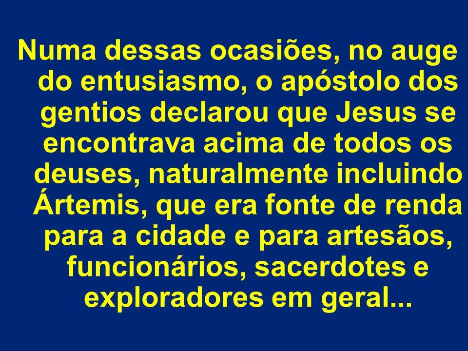Numa dessas ocasiões, no auge do entusiasmo, o apóstolo dos gentios declarou que Jesus se encontrava acima de todos os deuses, naturalmente incluindo