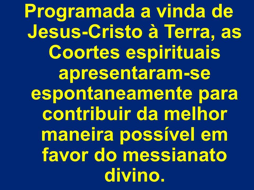 Programada a vinda de Jesus-Cristo à Terra, as Coortes espirituais apresentaram-se espontaneamente para contribuir da melhor maneira possível em favor