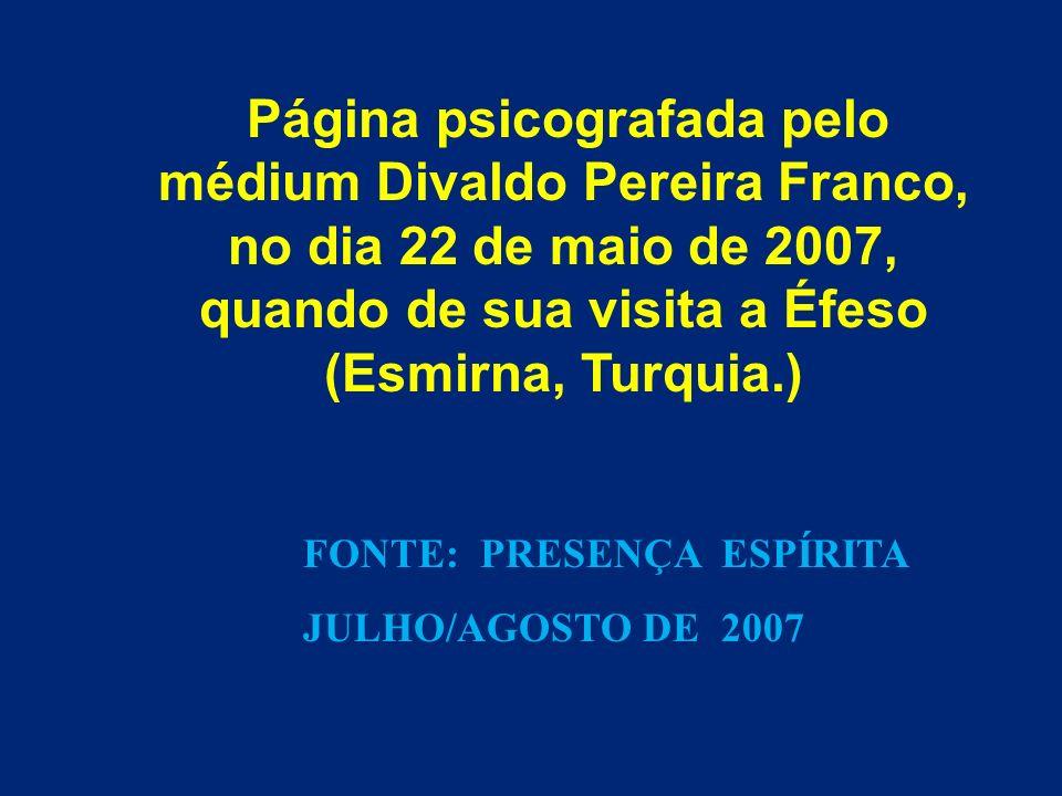 Página psicografada pelo médium Divaldo Pereira Franco, no dia 22 de maio de 2007, quando de sua visita a Éfeso (Esmirna, Turquia.) FONTE: PRESENÇA ES