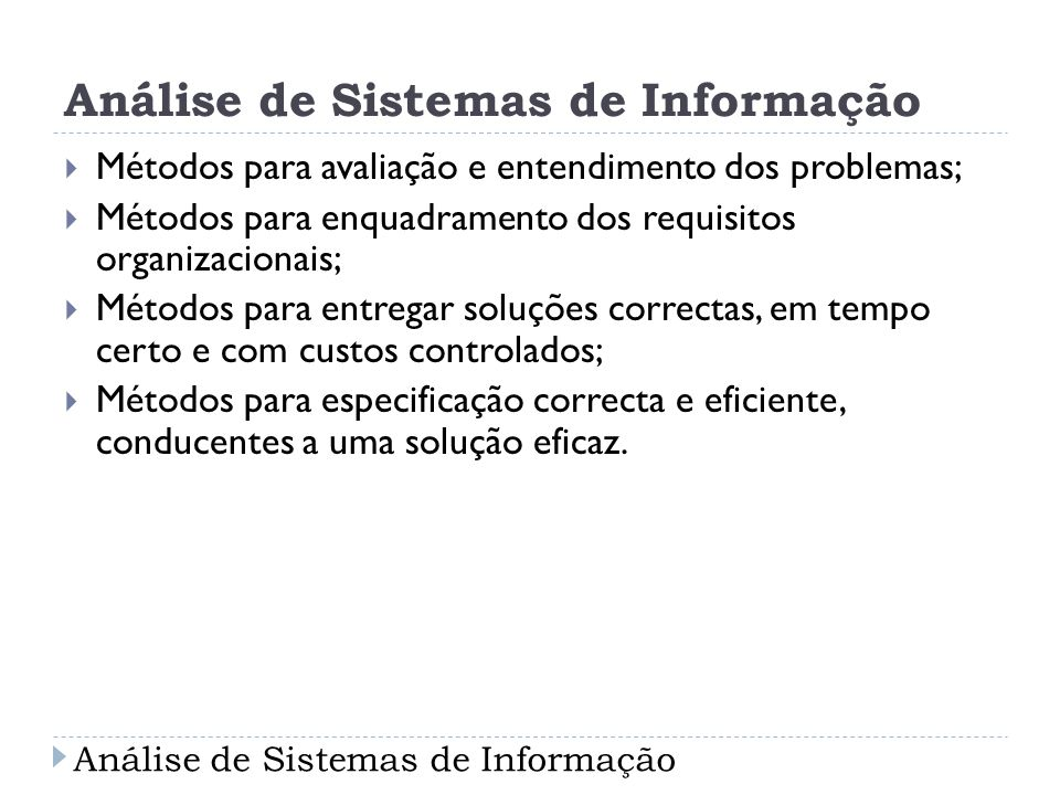 Métodos para avaliação e entendimento dos problemas; Métodos para enquadramento dos requisitos organizacionais; Métodos para entregar soluções correct
