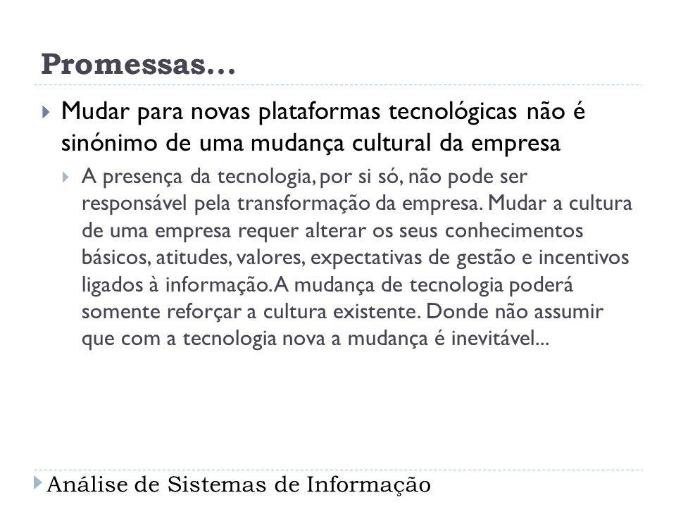 Promessas... Mudar para novas plataformas tecnológicas não é sinónimo de uma mudança cultural da empresa A presença da tecnologia, por si só, não pode