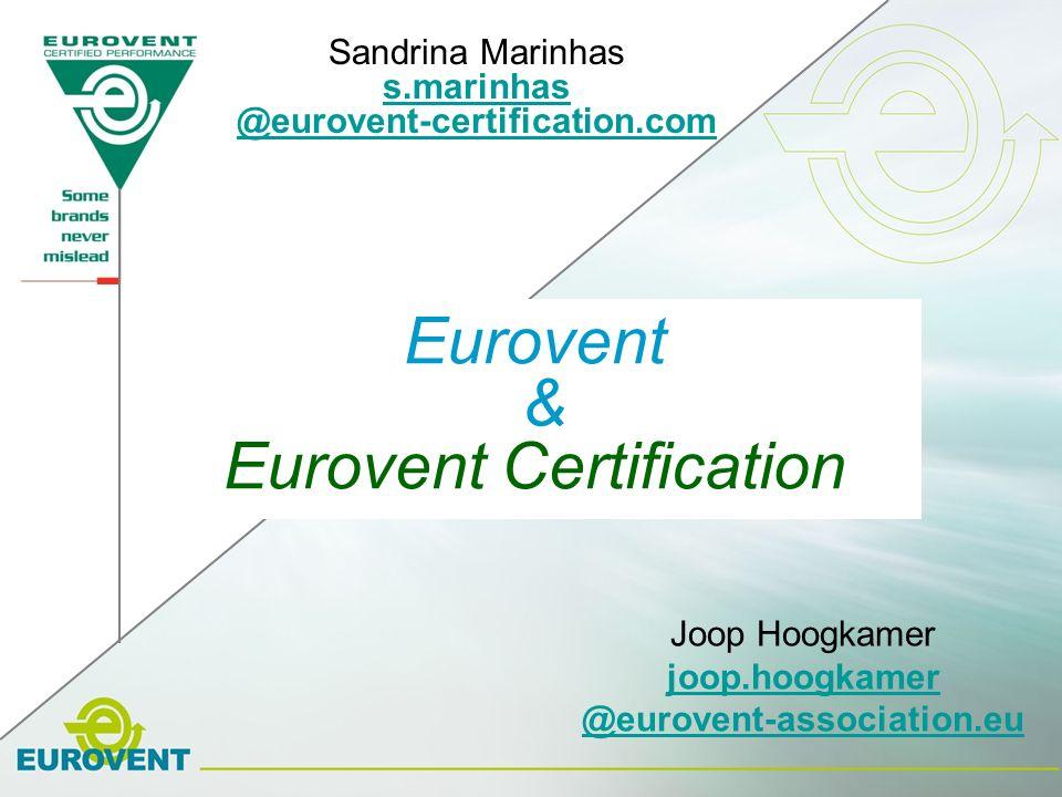 Eurovent & Eurovent Certification Sandrina Marinhas s.marinhas @eurovent-certification.com Joop Hoogkamer joop.hoogkamer @eurovent-association.eu