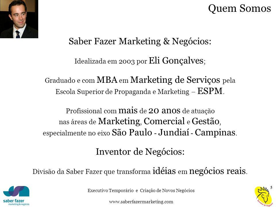 Executivo Temporário e Criação de Novos Negócios www.saberfazermarketing.com Quem Somos Saber Fazer Marketing & Negócios: Idealizada em 2003 por Eli G