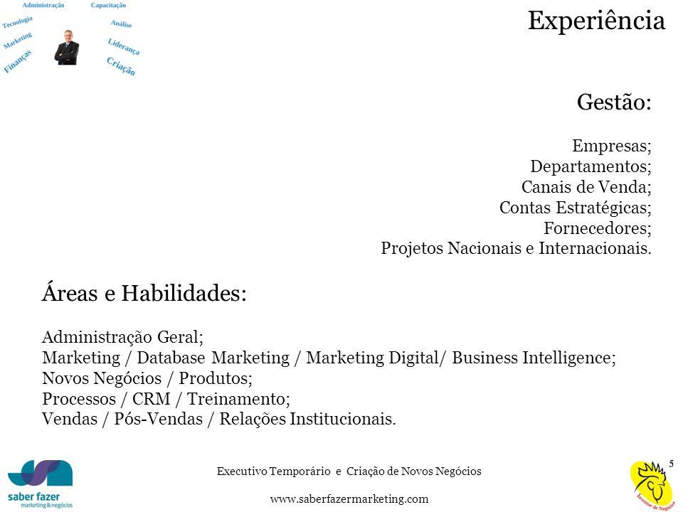 Executivo Temporário e Criação de Novos Negócios www.saberfazermarketing.com Gestão: Empresas; Departamentos; Canais de Venda; Contas Estratégicas; Fornecedores; Projetos Nacionais e Internacionais.