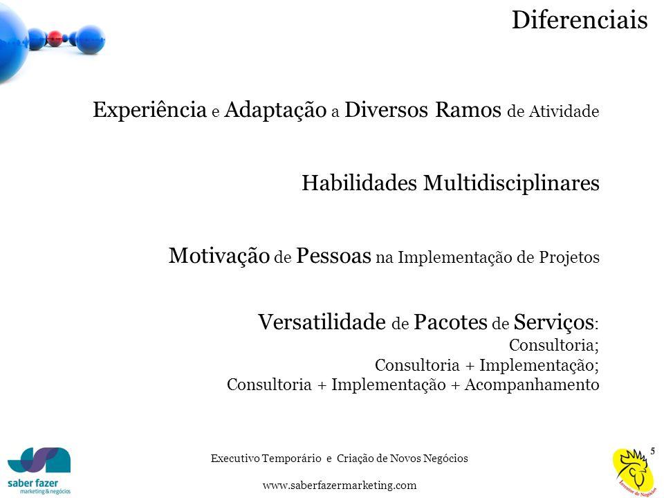 Executivo Temporário e Criação de Novos Negócios www.saberfazermarketing.com Diferenciais Experiência e Adaptação a Diversos Ramos de Atividade Habili