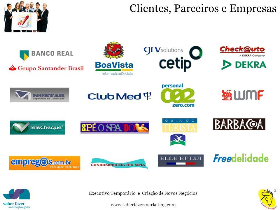 Executivo Temporário e Criação de Novos Negócios www.saberfazermarketing.com Clientes, Parceiros e Empresas