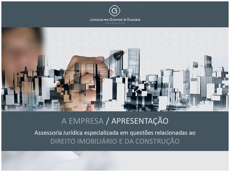 Assessoria Jurídica especializada em questões relacionadas ao DIREITO IMOBILIÁRIO E DA CONSTRUÇÃO A EMPRESA / APRESENTAÇÃO