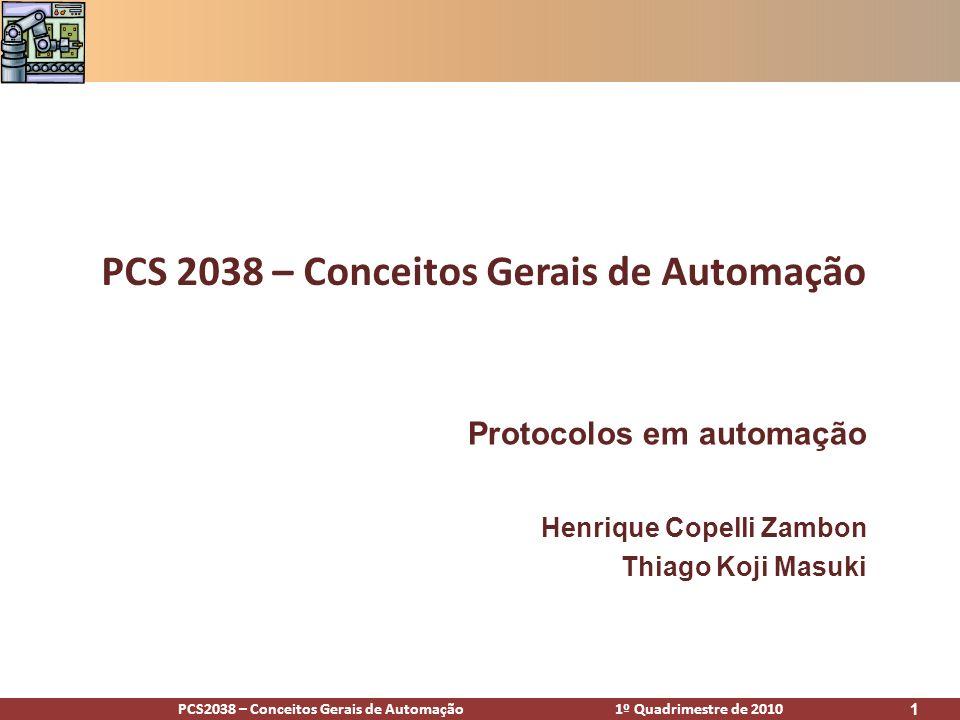 PCS2038 – Conceitos Gerais de Automação 1º Quadrimestre de 2010 1 Protocolos em automação Henrique Copelli Zambon Thiago Koji Masuki PCS 2038 – Concei