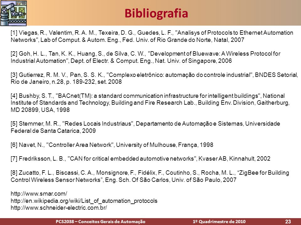 PCS2038 – Conceitos Gerais de Automação 1º Quadrimestre de 2010 23 Bibliografia [1] Viegas, R., Valentim, R. A. M., Texeira, D. G., Guedes, L. F.,