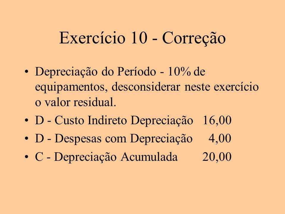 Exercício 10 - Correção Depreciação do Período - 10% de equipamentos, desconsiderar neste exercício o valor residual. D - Custo Indireto Depreciação16