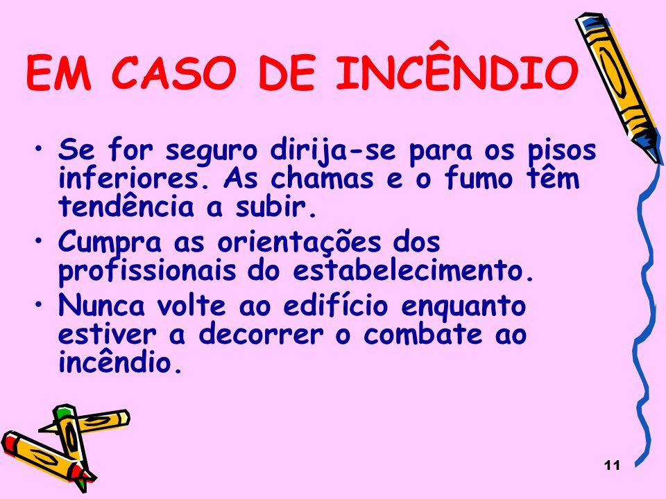 11 EM CASO DE INCÊNDIO Se for seguro dirija-se para os pisos inferiores.