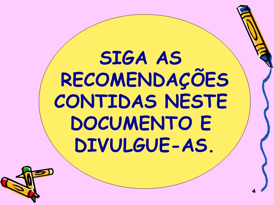 4 SIGA AS RECOMENDAÇÕES CONTIDAS NESTE DOCUMENTO E DIVULGUE-AS.