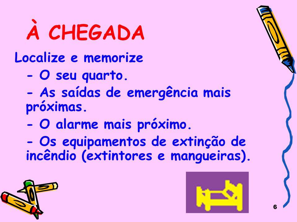 6 À CHEGADA Localize e memorize - O seu quarto.- As saídas de emergência mais próximas.