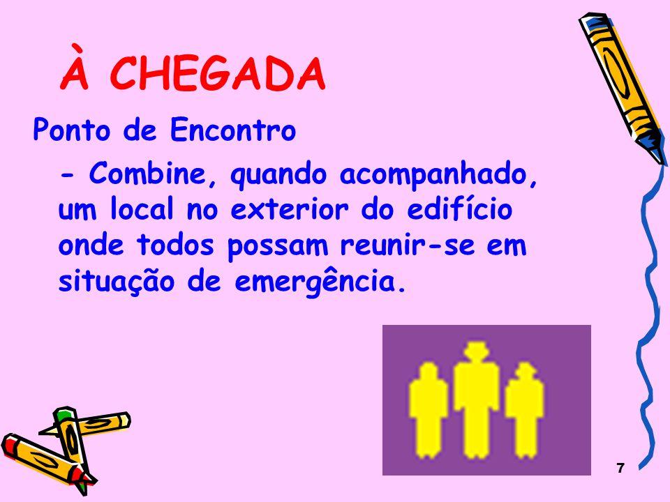 7 À CHEGADA Ponto de Encontro - Combine, quando acompanhado, um local no exterior do edifício onde todos possam reunir-se em situação de emergência.