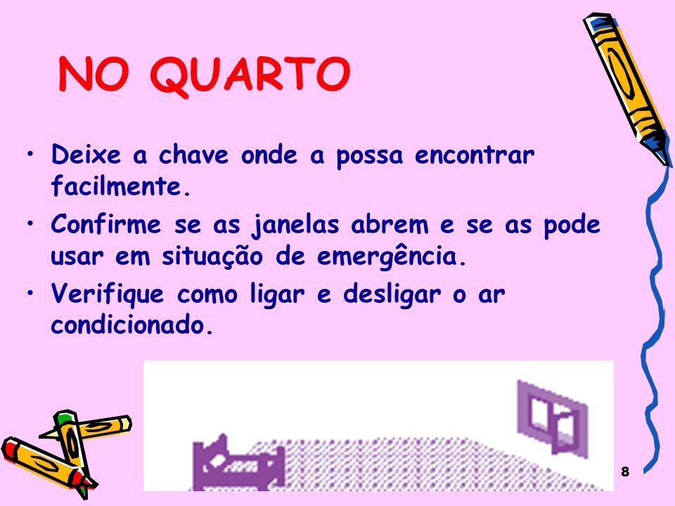 9 EM CASO DE INCÊNDIO Active o alarme ou avise a recepção.