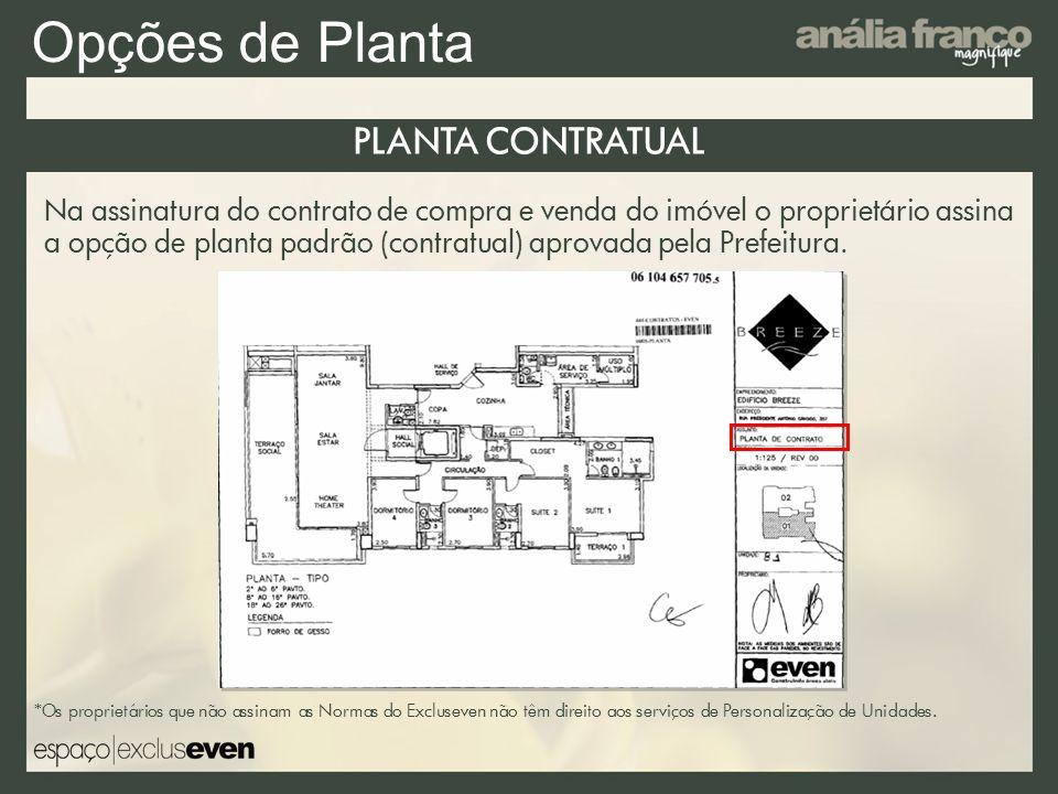 Opções de Planta Na assinatura do contrato de compra e venda do imóvel o proprietário assina a opção de planta padrão (contratual) aprovada pela Prefeitura.