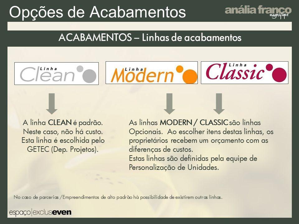 Opções de Acabamentos ACABAMENTOS – Linhas de acabamentos A linha CLEAN é padrão.