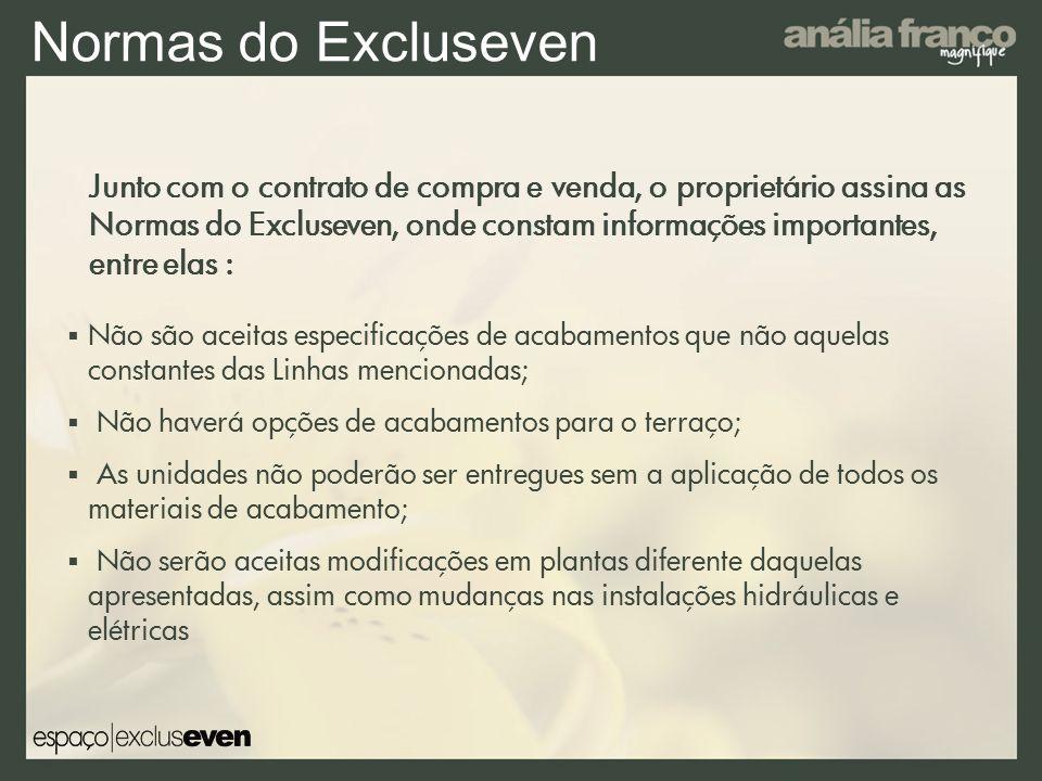 Normas do Excluseven Não são aceitas especificações de acabamentos que não aquelas constantes das Linhas mencionadas; Não haverá opções de acabamentos