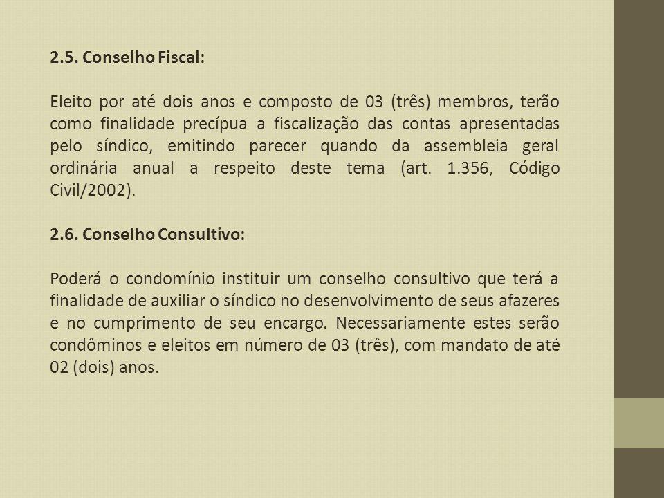 2.5. Conselho Fiscal: Eleito por até dois anos e composto de 03 (três) membros, terão como finalidade precípua a fiscalização das contas apresentadas