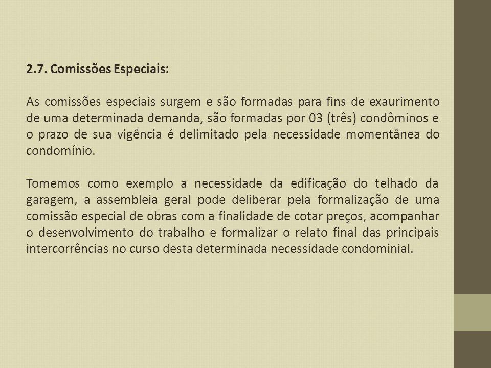 2.7. Comissões Especiais: As comissões especiais surgem e são formadas para fins de exaurimento de uma determinada demanda, são formadas por 03 (três)