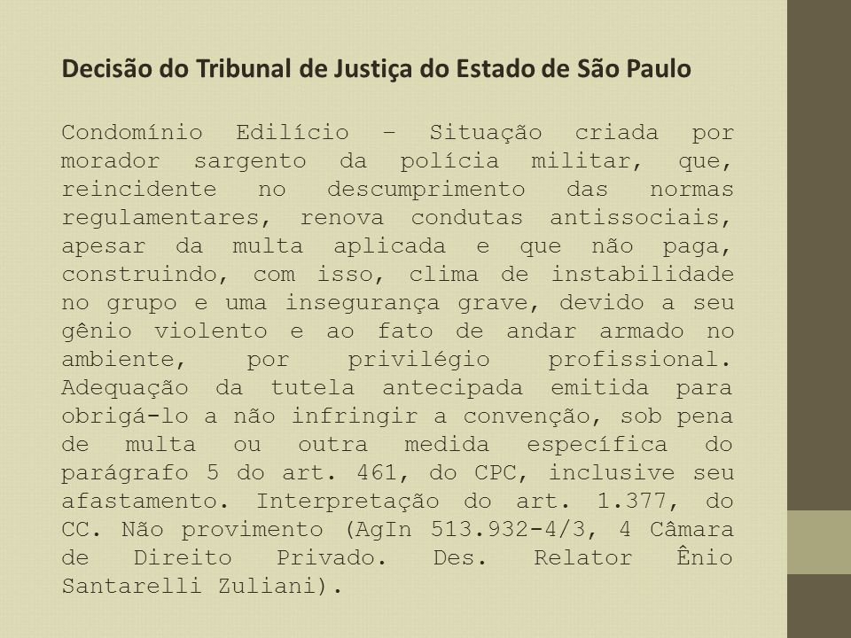 Decisão do Tribunal de Justiça do Estado de São Paulo Condomínio Edilício – Situação criada por morador sargento da polícia militar, que, reincidente