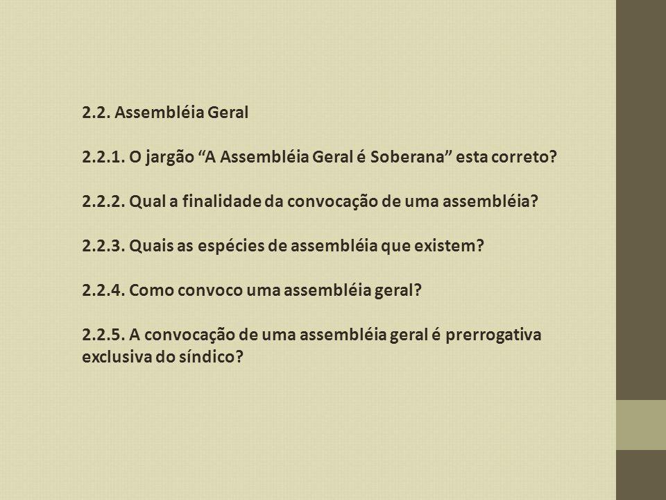 2.2. Assembléia Geral 2.2.1. O jargão A Assembléia Geral é Soberana esta correto? 2.2.2. Qual a finalidade da convocação de uma assembléia? 2.2.3. Qua