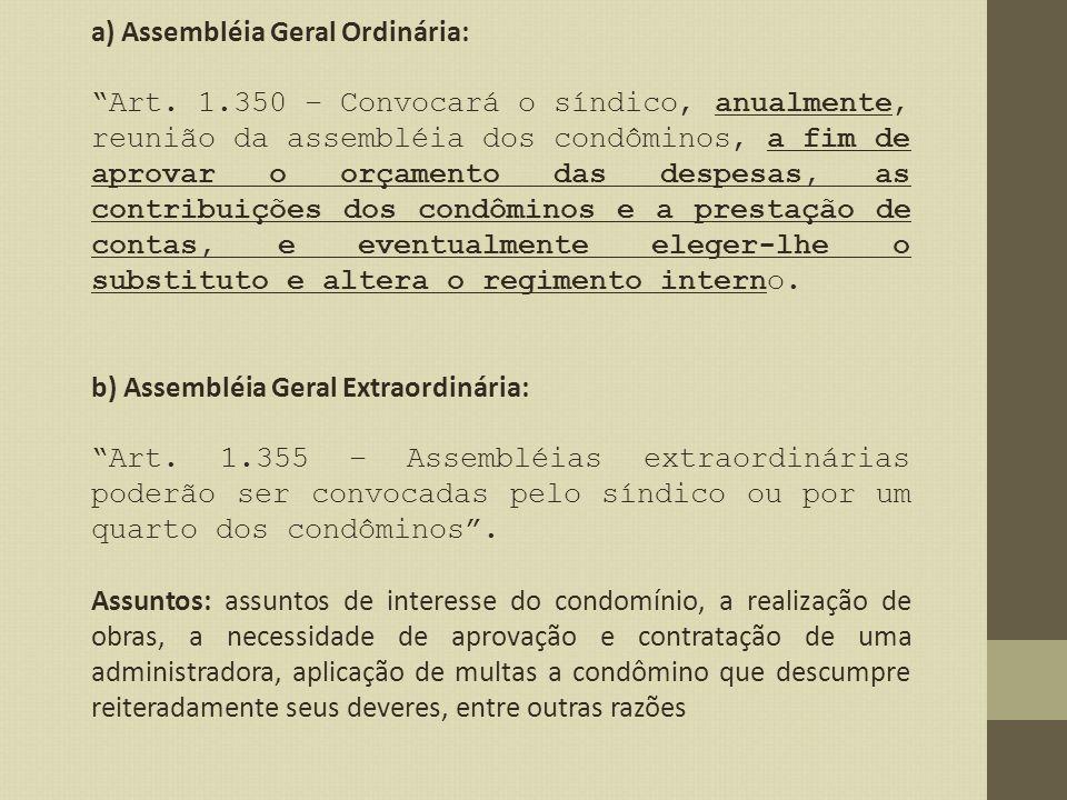 a) Assembléia Geral Ordinária: Art. 1.350 – Convocará o síndico, anualmente, reunião da assembléia dos condôminos, a fim de aprovar o orçamento das de