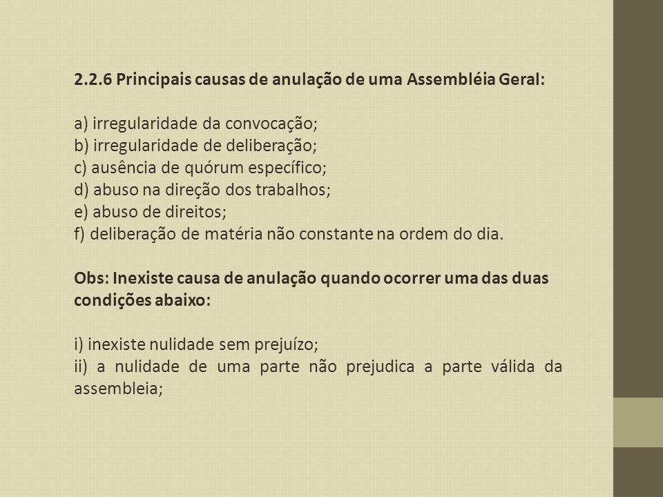 2.2.6 Principais causas de anulação de uma Assembléia Geral: a) irregularidade da convocação; b) irregularidade de deliberação; c) ausência de quórum