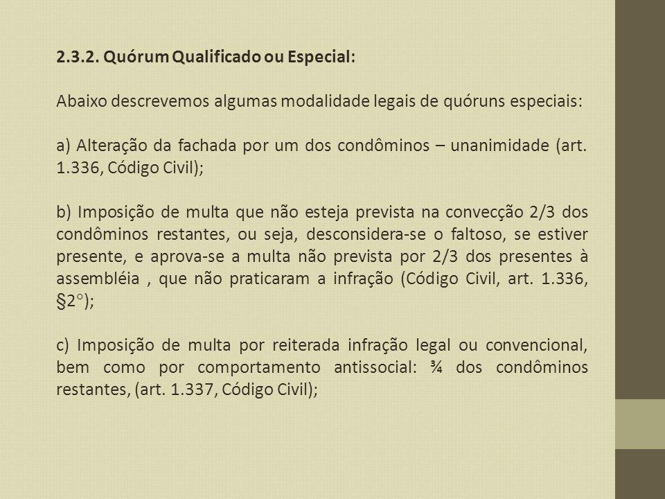 2.3.2. Quórum Qualificado ou Especial: Abaixo descrevemos algumas modalidade legais de quóruns especiais: a) Alteração da fachada por um dos condômino
