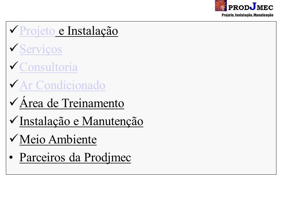 PROD J MEC Projeto, Instalação, Manutenção Visite nosso site www.prodjmec.com.brwww.prodjmec.com.br Agende uma visita de comsultor por e-mail prodjmec