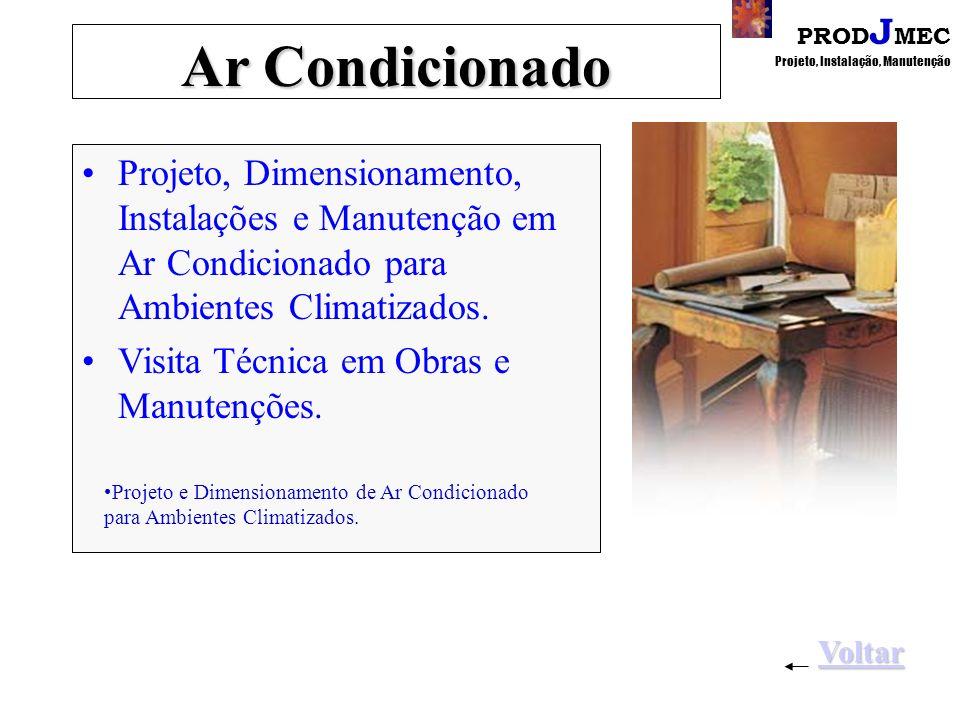 PROD J MEC Projeto, Instalação, Manutenção Ar Condicionado Projeto, Dimensionamento, Instalações e Manutenção em Ar Condicionado para Ambientes Climatizados.
