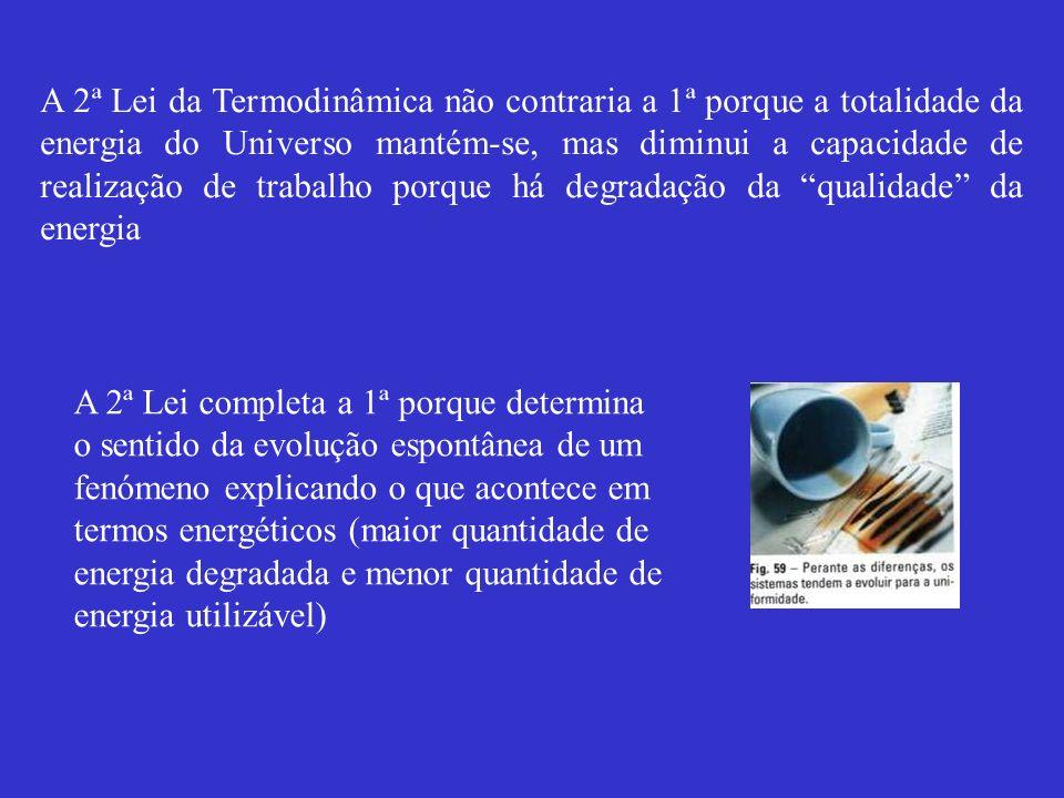 A 2ª Lei da Termodinâmica não contraria a 1ª porque a totalidade da energia do Universo mantém-se, mas diminui a capacidade de realização de trabalho