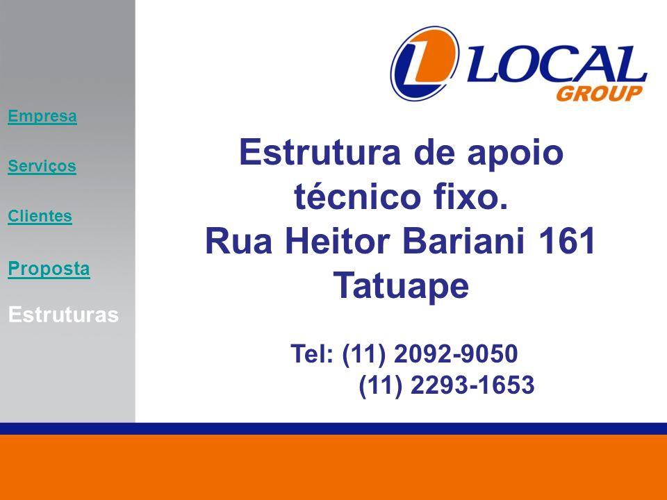 Estrutura de apoio técnico fixo. Rua Heitor Bariani 161 Tatuape Tel: (11) 2092-9050 (11) 2293-1653 Empresa Serviços Clientes Proposta Estruturas
