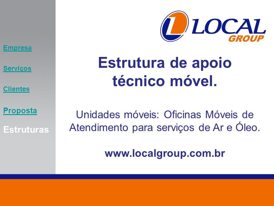 Estrutura de apoio técnico móvel. Unidades móveis: Oficinas Móveis de Atendimento para serviços de Ar e Óleo. www.localgroup.com.br Empresa Serviços C