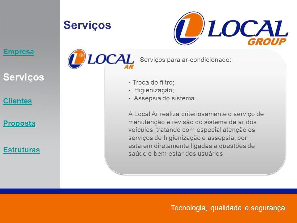 Empresa Serviços Clientes Proposta Estruturas Serviços para ar-condicionado: - Troca do filtro; - Higienização; - Assepsia do sistema. A Local Ar real