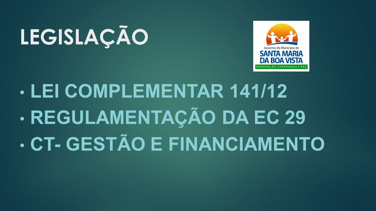 LEGISLAÇÃO LEI COMPLEMENTAR 141/12 REGULAMENTAÇÃO DA EC 29 CT- GESTÃO E FINANCIAMENTO