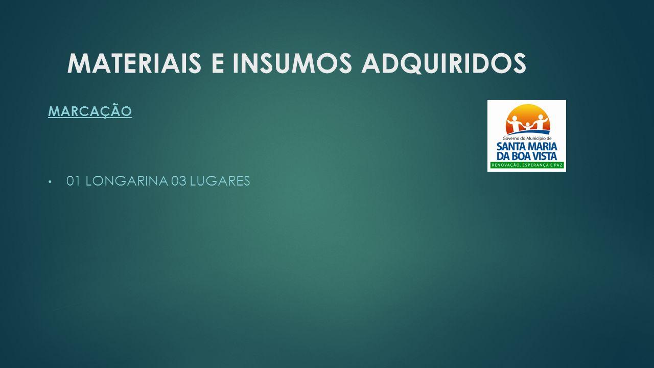 MATERIAIS E INSUMOS ADQUIRIDOS MARCAÇÃO 01 LONGARINA 03 LUGARES