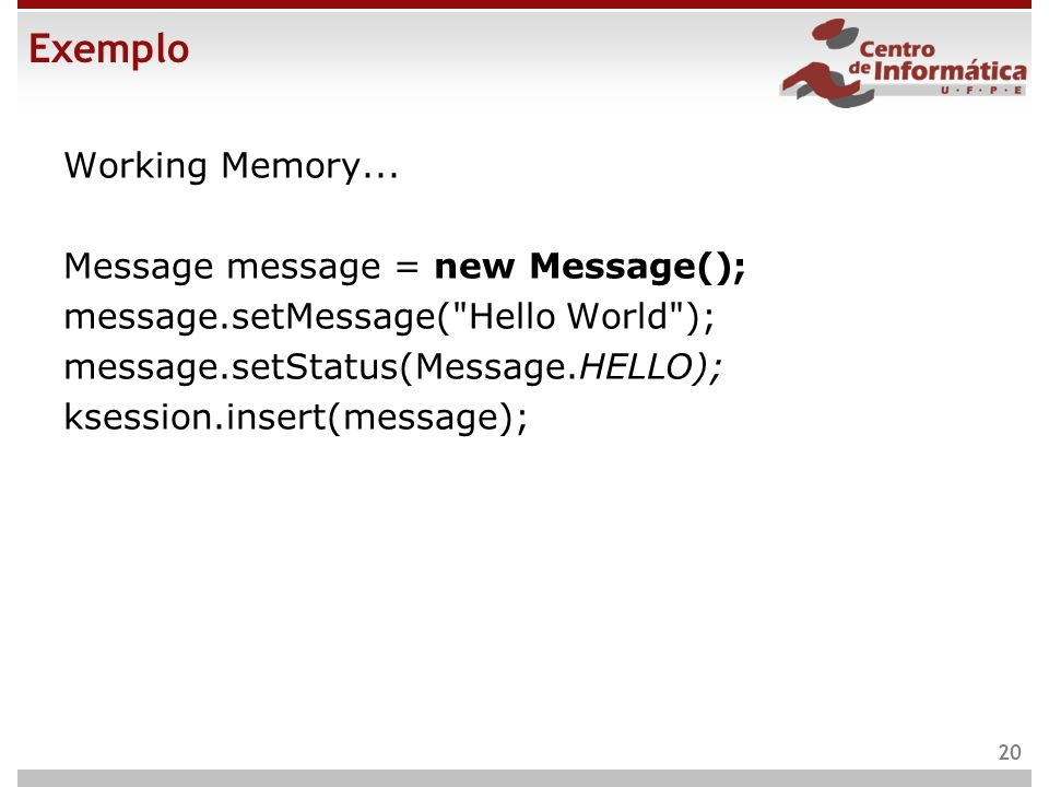 Exemplo Working Memory... Message message = new Message(); message.setMessage(