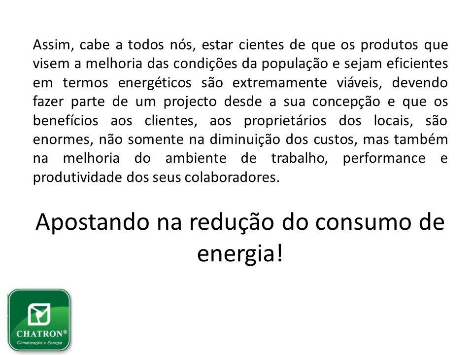 Assim, cabe a todos nós, estar cientes de que os produtos que visem a melhoria das condições da população e sejam eficientes em termos energéticos são