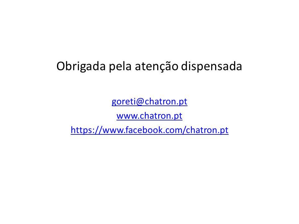Obrigada pela atenção dispensada goreti@chatron.pt www.chatron.pt https://www.facebook.com/chatron.pt