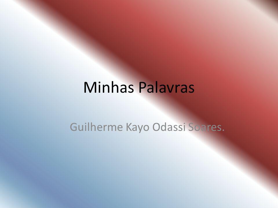 Minhas Palavras Guilherme Kayo Odassi Soares.