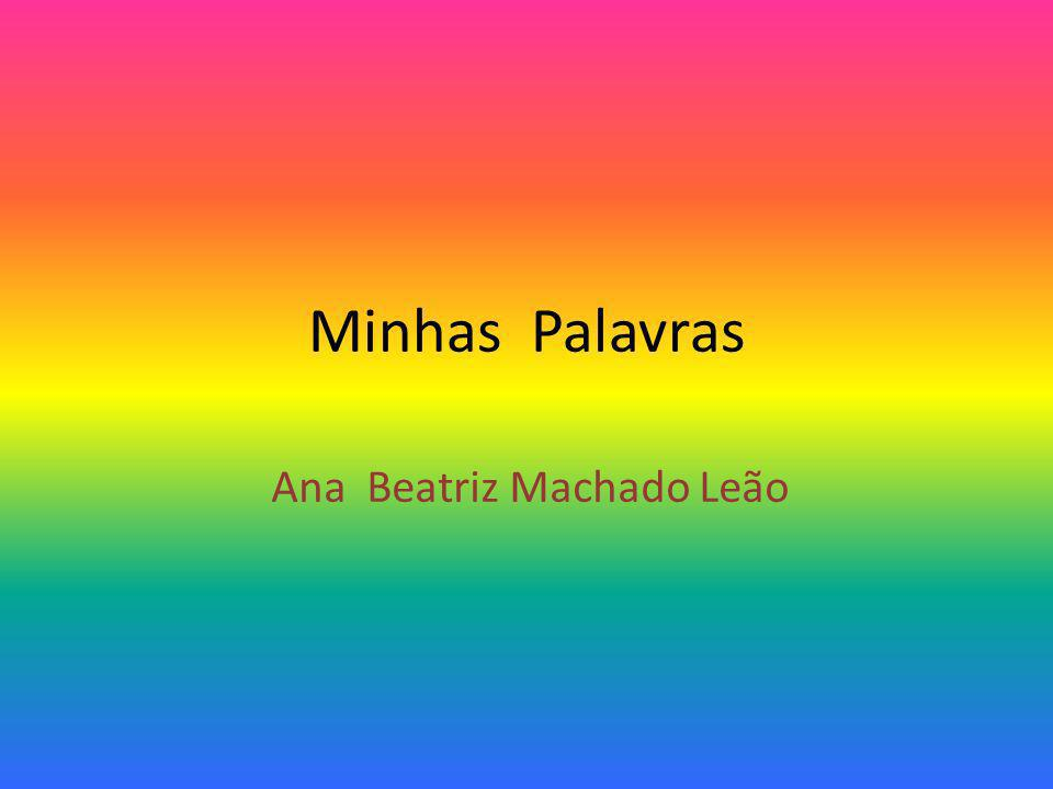 Minhas Palavras Ana Beatriz Machado Leão