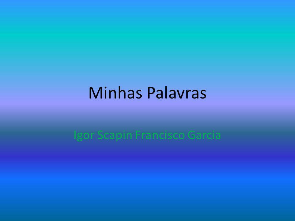Minhas Palavras Igor Scapin Francisco Garcia